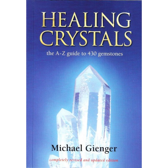 Healing Crystals - the A-Z guide to 430 gemstones
